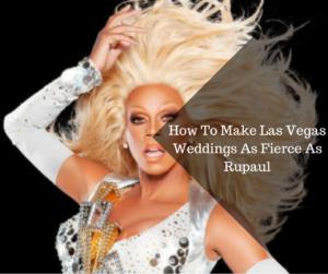 How To Las Vegas Weddings As Fierce As Rupaul